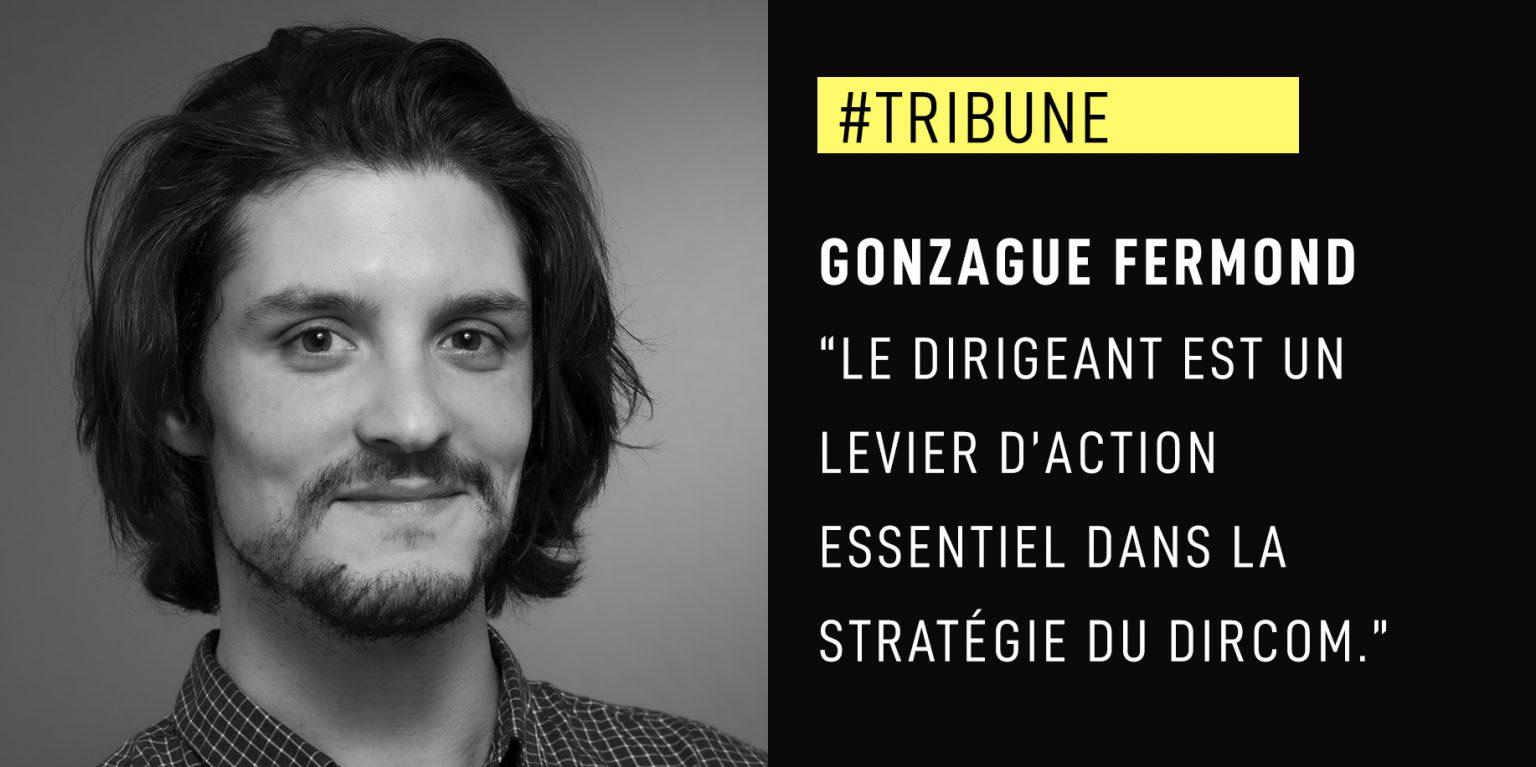 """Gonzague Fermond : """"Le dirigeant est un levier d'action essentiel dans la stratégie du DirCom."""""""
