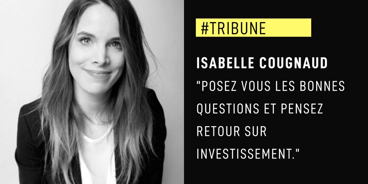 """Isabelle Cougnaud : """"Posez vous les bonnes questions et pensez retour sur investissement."""""""