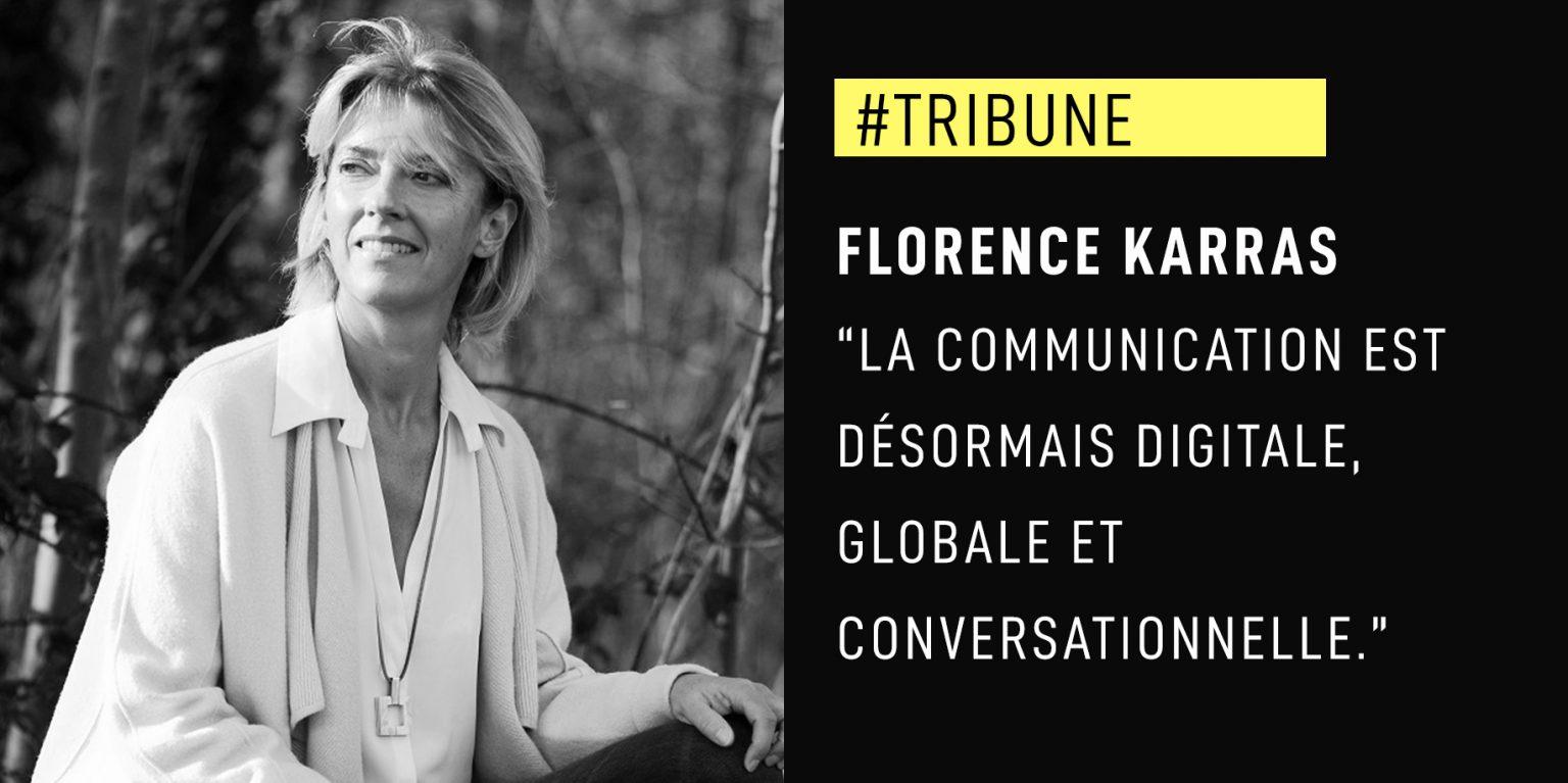 """Florence Karras : """"La communication est désormais digitale, globale et conversationnelle."""""""