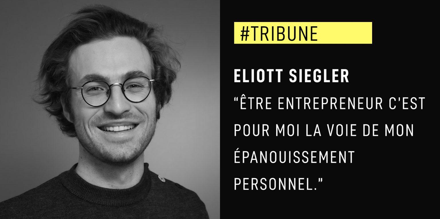 """Eliott Siegler : """"Être entrepreneur c'est moi la voie de mon épanouissement personnel."""""""