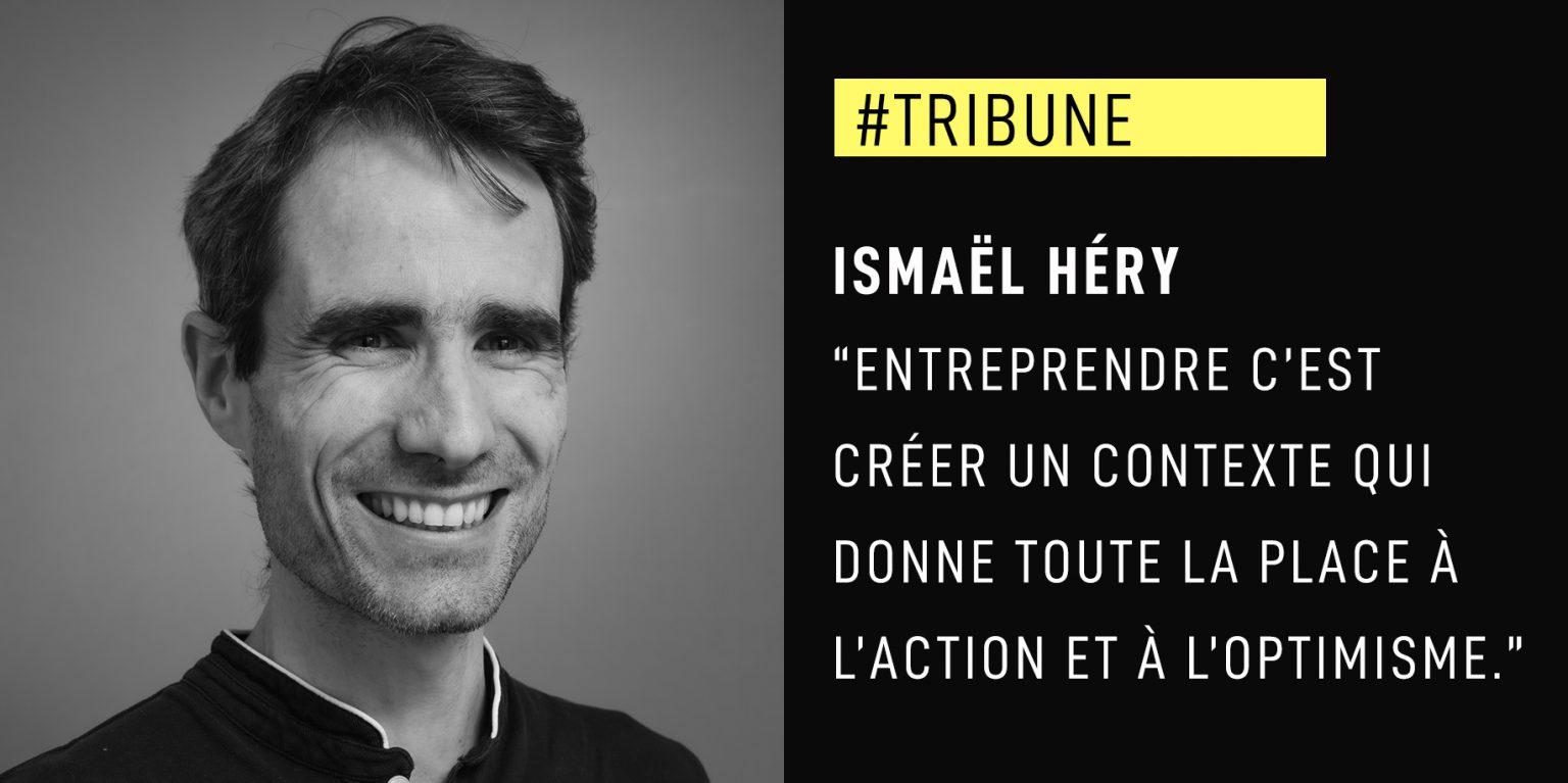 """Ismaël Héry : """"Entreprendre c'est créer un contexte qui donne toute sa place à l'action et à l'optimisme."""""""