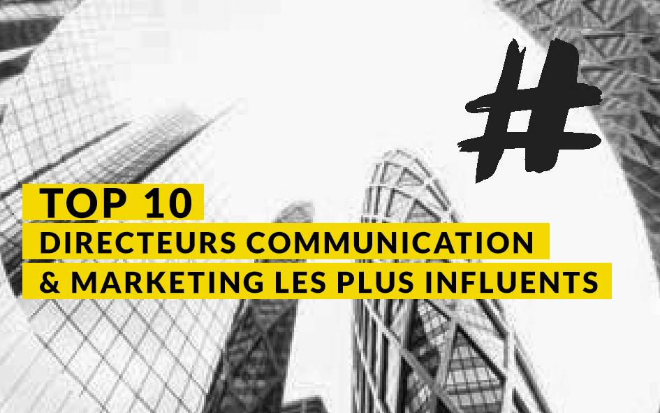 Top 10 des Directeurs Communication & Marketing les plus influents